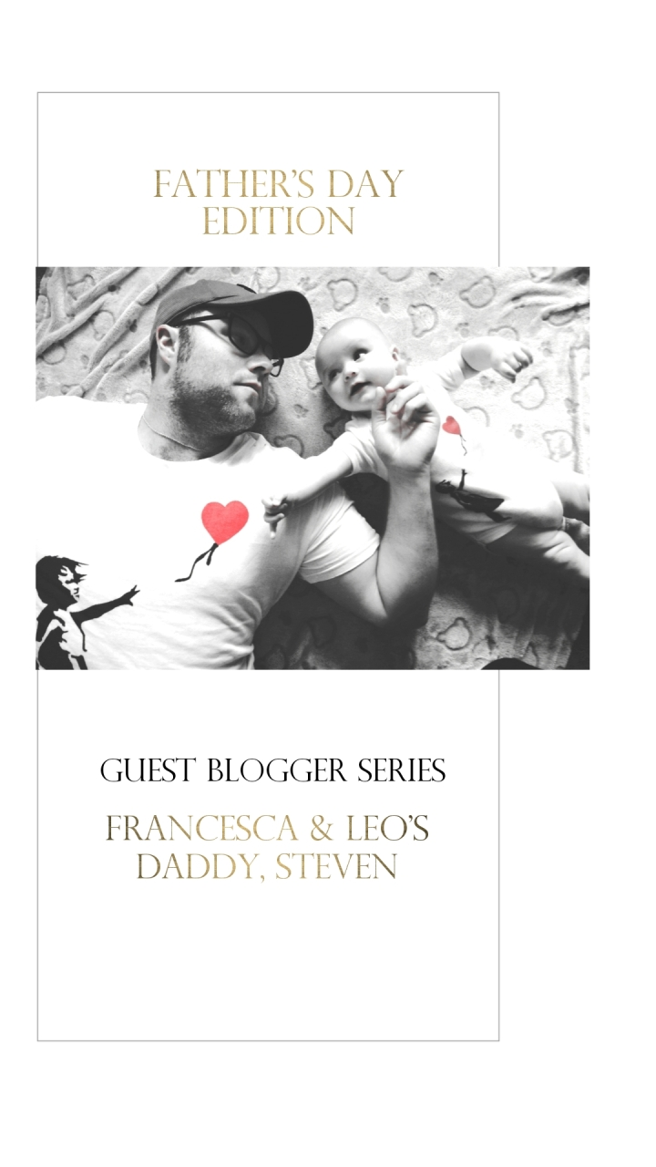 Fathers Day Edition: Guest Blog by Francesca & Leo's Daddy,Steven